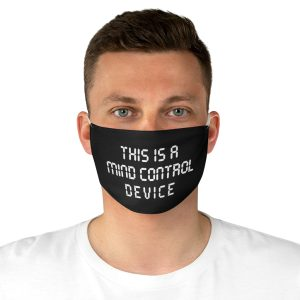 """""""This Is A Mind Control Device"""" Fabric Mask"""
