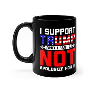 """""""I Support Trump And Will Not Apolgize For It"""" Mug 11oz"""