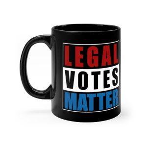 """""""Legal Votes Matter"""" Mug 11oz"""