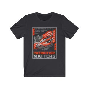 """Patriotism Matters� Unisex T-shirt"