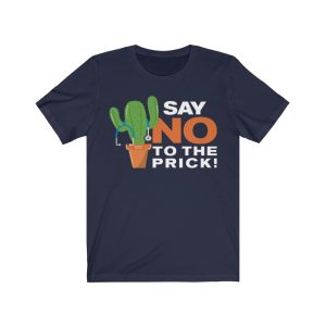 """""""Say No To The Prick – Cactusâ€� Unisex T-shirt"""