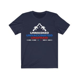 """""""Unmasked Unvaccinated Unafraid"""" Unisex T-shirt"""