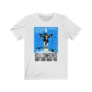 """""""Billionaires Don't Care About You"""" Unisex T-shirt"""