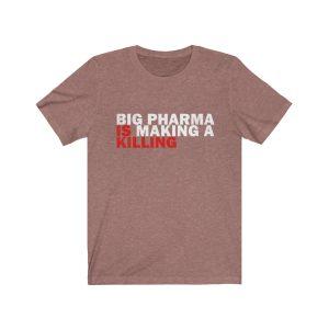 """""""Big Pharma Is Making A Killing"""" Unisex T-shirt"""