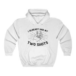 """I Already Had My Two Shots"" Hoodie"