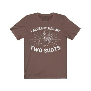 """""""I Already Had My Two Shots"""" T-Shirt"""