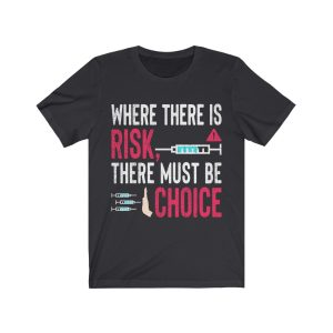 Where There Is Risk, There Must Be Choice T-Shirt