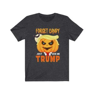 Forget Candy – Just Give Me Trump T-Shirt