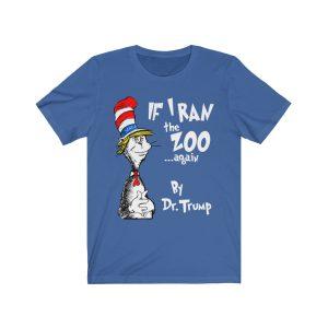 If I Ran The Zoo Again By Dr. Trump T-Shirt