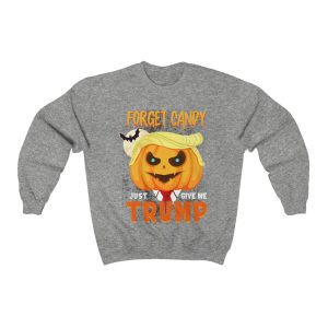 Forget Candy – Just Give Me Trump Sweatshirt
