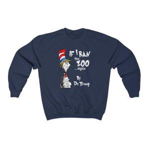 If I Ran The Zoo Again By Dr. Trump Sweatshirt