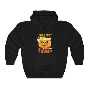 Forget Candy – Just Give Me Trump Hoodie